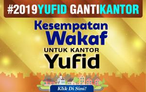Semua Sahabat Pernah Wakaf – #2019Yufid_Ganti_Kantor