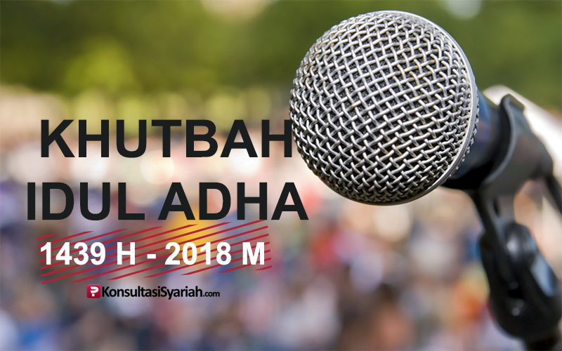 Khutbah Idul Adha 1439 H 2018 M Konsultasi Agama Dan